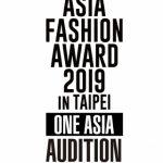 """あなたにもアジアの扉が開かれる!ASIA FASHION AWARD 2019 in TAIPEI""""ONE ASIA"""" Audition Powered by Uplive アジア一斉モデル・アーティスト発掘オーディション開催!"""
